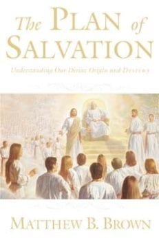 The Plan of Salvation: Understanding our Divine Origin and Destiny