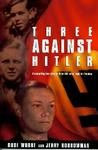Three Against Hitler: A Compelling True Story of Three LDS Teens' Fight for Freedom