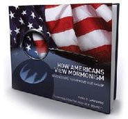 How Americans View Mormonism: Seven Steps To Improve Our Image