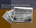 The Mountain Meadows Massacre: The Andrew Jenson and David H. Morris Collections