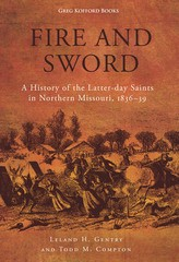 Fire and Sword: A History of the Latter-day Saints in Northern Missouri, 1836-39
