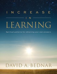 Increase in Learning: Spiritual Patterns for Obtaining Your Own Answers