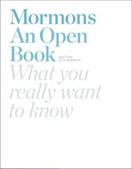 Mormons An Open Book: What You Really Want to Know