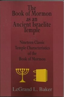 Book of Mormon as an Ancient Israelite Temple, The: Nineteen Classic Temple Characteristics of the Book of Mormon