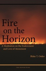Fire on the Horizon: A Meditation on the Endowment and Love of the Atonement
