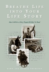 Breathe Life into Your Life Story: How to Write a Story People will Want to Read