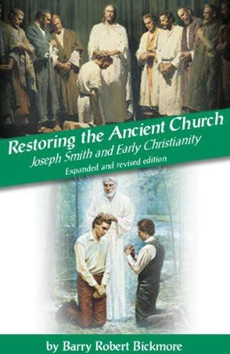 Restoring the Ancient Church: Joseph Smith and Early Chrisitianity, 2nd Edition