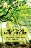 Help Thou Mine Unbelief: Scientfic, Historical, and spiritual Evidence of God