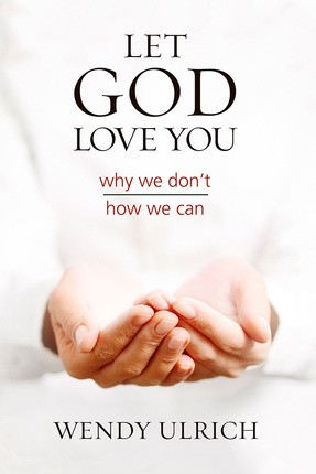 Let God Love You: Why We Don't, How We Can