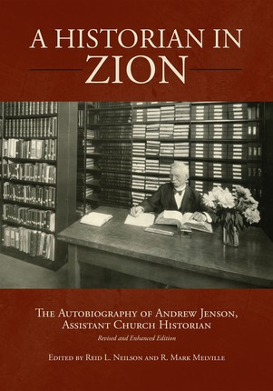 Historian in Zion, A: Autobiography of Andrew Jenson, Assistant Church Historian