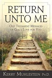Return Unto Me: Old Testament Messages of God's Love For You
