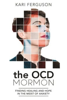 Ocd Mormon, The: Finding Healing and Hope in the Midst of Anxiety